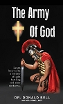 The Army of God: By Dr. Donald Bell: Learn how to be a soldier of light battling end-of-this-age darkness.