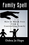 Family Spell: How to Break Free from a Controlling Family by Debra Jo Hope