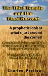 The Third Temple and the Final Harvest: A prophetic look at what's just around the corner! by Pastor Charles Pretlow