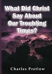 What Did Christ Say About Our Troubling Times? by Pastor Charles Pretlow